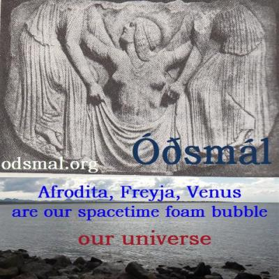 Afrodita, Freyja, Venus are our spacetime foam bubble - our universe