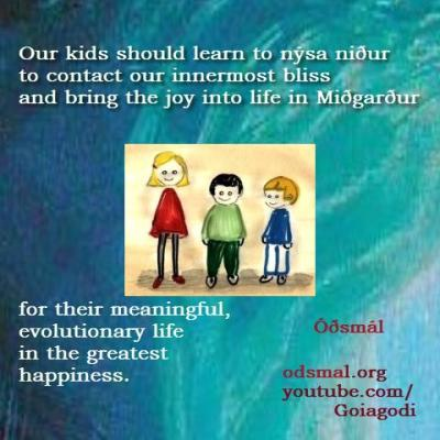 Our kids should learn to nýsa niður to contact our innermost bliss and bring the joy into life in Miðgarður