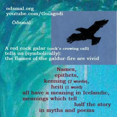 Names, epithets, kenning, heiti, all have a meaning in Icelandic. Meanings which tell half the story in myths and poems