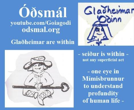 Glaðheimar are within - seiður is within - one eye in Mímisbrunnur to understand profundity of human life