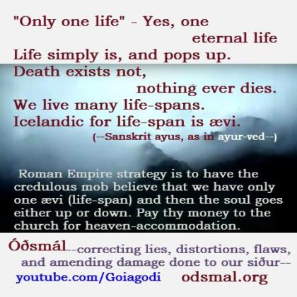 """Only one life"" - Yes one eternal life"