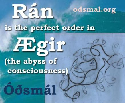 Rán is the perfect order in Ægir - the abyss of consciousness