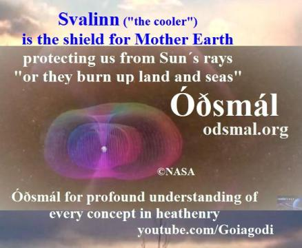 "Svalinn ""the cooler"" is the shield for Mother Earth. Protecting us from Sun's rays ""or they burn up land and seas"""