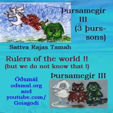 Þursamegir III (3 þurs sons) - Sattva Rajas Tamah. - Rulers of the world