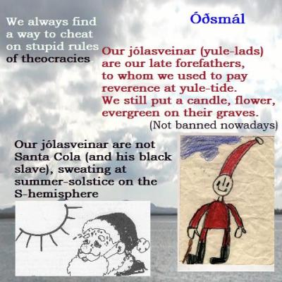 Our jólasveinar (yule-lads) are our late forefathers to whom we used to pay reverence at yuletide